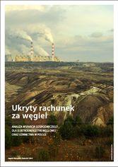 Ukryty rachunek za węgiel. Analiza wsparcia gospodarczego dla elektroenergetyki węglowej oraz górnictwa w Polsce.